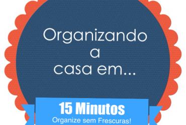 Organize a casa em 15 minutos