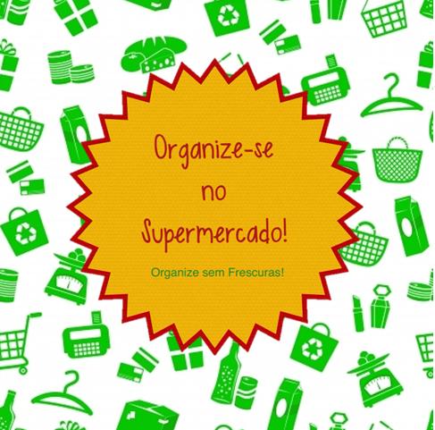Saiba como se organizar durante as compras de supermercado