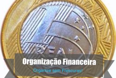 Organizando a vida financeira em apenas 4 passos