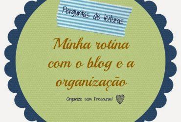 Vídeo: perguntas dos leitores- minha rotina com o blog e a organização da casa