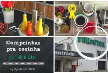 Vídeo- Comprinhas para a cozinha na Tok&Stok