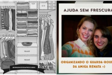 Ajuda sem Frescuras: Organizando o guarda-roupas da minha amiga Renata