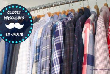Especial Dia dos Pais: Como organizar o Closet ou Armário Masculino