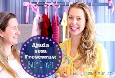 Ajuda sem Frescuras: armário do bebê em ordem! | amiga Daniela