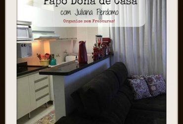 Papo Dona de Casa | Rotina & Dicas ( Juliana Perdomo)