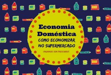 Economia Doméstica | Como economizar no supermercado