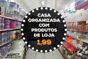 Casa Organizada com produtos de loja de 1,99 ( R$ 5,00 a R$ 30,00)
