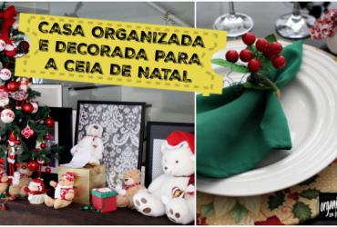 Casa Organizada e Decorada para a Ceia de Natal- Dicas