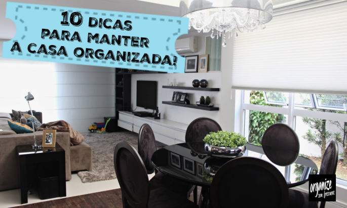 10 dicas para manter a casa organizada