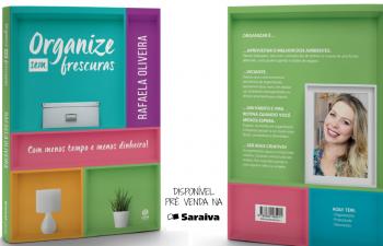 OrganizaçãoEspecial: Livro Organize sem Frescuras! – Com menos tempo e menos dinheiro ( Pré Venda)