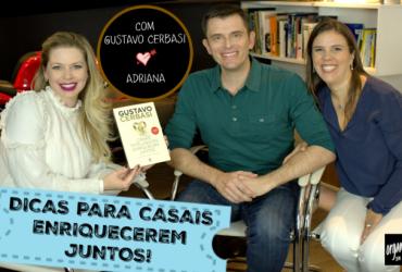 5 Dicas para Casais enriquecerem juntos- com Gustavo Cerbasi