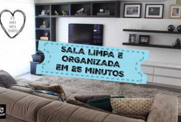 Limpeza e Organização da Sala em apenas 25 minutos!