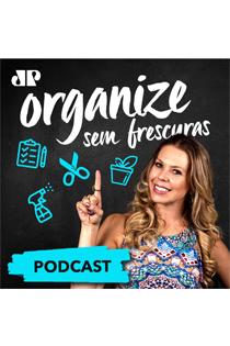 Podcast Organize Sem Frescuras
